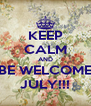 KEEP CALM AND BE WELCOME JULY!!! - Personalised Poster A4 size