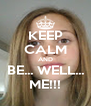 KEEP CALM AND BE... WELL... ME!!! - Personalised Poster A4 size