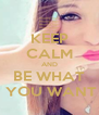 KEEP CALM AND BE WHAT  YOU WANT - Personalised Poster A4 size
