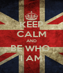 KEEP CALM AND BE WHO  I AM - Personalised Poster A4 size