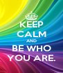 KEEP CALM AND BE WHO YOU ARE. - Personalised Poster A4 size