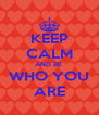 KEEP CALM AND BE  WHO YOU ARE - Personalised Poster A4 size