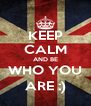 KEEP CALM AND BE WHO YOU ARE :) - Personalised Poster A4 size