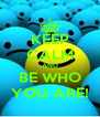 KEEP CALM AND BE WHO YOU ARE! - Personalised Poster A4 size
