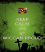 KEEP CALM AND BE WICCAN PROUD - Personalised Poster A4 size