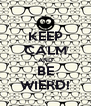 KEEP CALM AND BE WIERD! - Personalised Poster A4 size