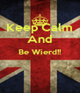 Keep Calm And Be Wierd!!   - Personalised Poster A4 size