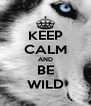KEEP CALM AND BE WILD - Personalised Poster A4 size