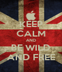 KEEP CALM AND BE WILD AND FREE - Personalised Poster A4 size