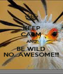 KEEP CALM AND BE WILD NO...AWESOME!!! - Personalised Poster A4 size