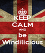 KEEP CALM AND be Windilicious - Personalised Poster A4 size