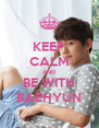KEEP CALM AND BE WITH BAEHYUN - Personalised Poster A4 size