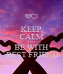 KEEP CALM AND BE WITH  BEST FRIEND - Personalised Poster A4 size