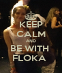 KEEP CALM AND BE WITH  FLOKA  - Personalised Poster A4 size