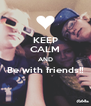 KEEP CALM AND Be with friends!!  - Personalised Poster A4 size