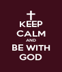KEEP CALM AND BE WITH GOD - Personalised Poster A4 size
