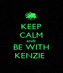 KEEP CALM AND BE WITH KENZIE  - Personalised Poster A4 size