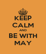 KEEP CALM AND BE WITH MAY - Personalised Poster A4 size