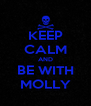 KEEP CALM AND BE WITH MOLLY - Personalised Poster A4 size