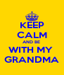 KEEP CALM AND BE  WITH MY  GRANDMA - Personalised Poster A4 size