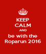 KEEP CALM AND be with the Roparun 2016 - Personalised Poster A4 size