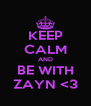KEEP CALM AND BE WITH ZAYN <3 - Personalised Poster A4 size
