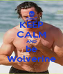 KEEP CALM AND be Wolverine - Personalised Poster A4 size