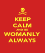 KEEP CALM AND BE WOMANLY ALWAYS - Personalised Poster A4 size