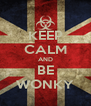 KEEP CALM AND BE WONKY - Personalised Poster A4 size