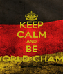 KEEP CALM AND BE WORLD CHAMP - Personalised Poster A4 size