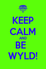 KEEP CALM AND BE   WYLD! - Personalised Poster A4 size