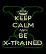KEEP CALM AND BE X-TRAINED - Personalised Poster A4 size