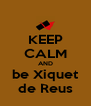 KEEP CALM AND be Xiquet de Reus - Personalised Poster A4 size