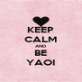 KEEP CALM AND BE YAOI - Personalised Poster A4 size