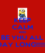 KEEP CALM AND BE YHU ALL DAY LONG!!!!!! - Personalised Poster A4 size