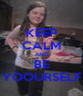 KEEP CALM AND BE YOOURSELF - Personalised Poster A4 size