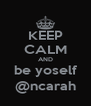 KEEP CALM AND be yoself @ncarah - Personalised Poster A4 size