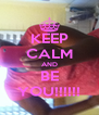 KEEP CALM AND BE YOU!!!!!! - Personalised Poster A4 size