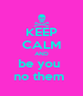 KEEP CALM AND be you  no them  - Personalised Poster A4 size