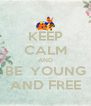 KEEP CALM AND BE  YOUNG AND FREE - Personalised Poster A4 size
