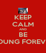 KEEP CALM AND BE YOUNG FOREVER - Personalised Poster A4 size