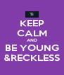 KEEP CALM AND BE YOUNG &RECKLESS - Personalised Poster A4 size