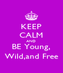KEEP CALM AND BE Young, Wild,and Free - Personalised Poster A4 size