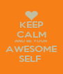 KEEP CALM AND BE YOUR AWESOME SELF  - Personalised Poster A4 size