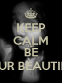 KEEP CALM AND BE YOUR BEAUTIFUL - Personalised Poster A4 size