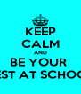 KEEP CALM AND BE YOUR  BEST AT SCHOOL - Personalised Poster A4 size