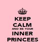 KEEP CALM AND BE YOUR INNER PRINCEES - Personalised Poster A4 size