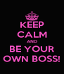 KEEP CALM AND BE YOUR OWN BOSS! - Personalised Poster A4 size