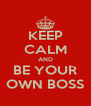 KEEP CALM AND BE YOUR OWN BOSS - Personalised Poster A4 size