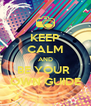 KEEP CALM AND BE YOUR  OWN GUIDE - Personalised Poster A4 size